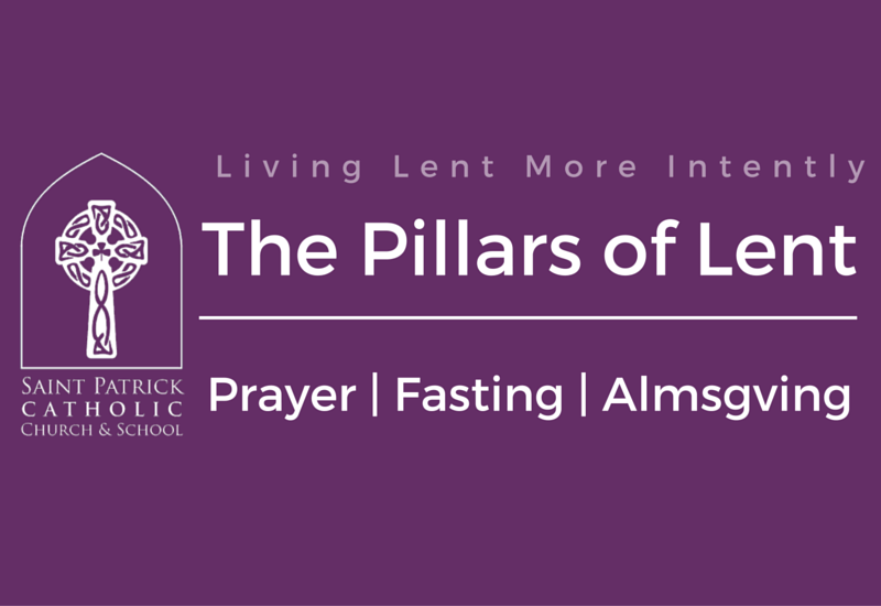 The Lenten Pillars Saint Patrick Catholic Church